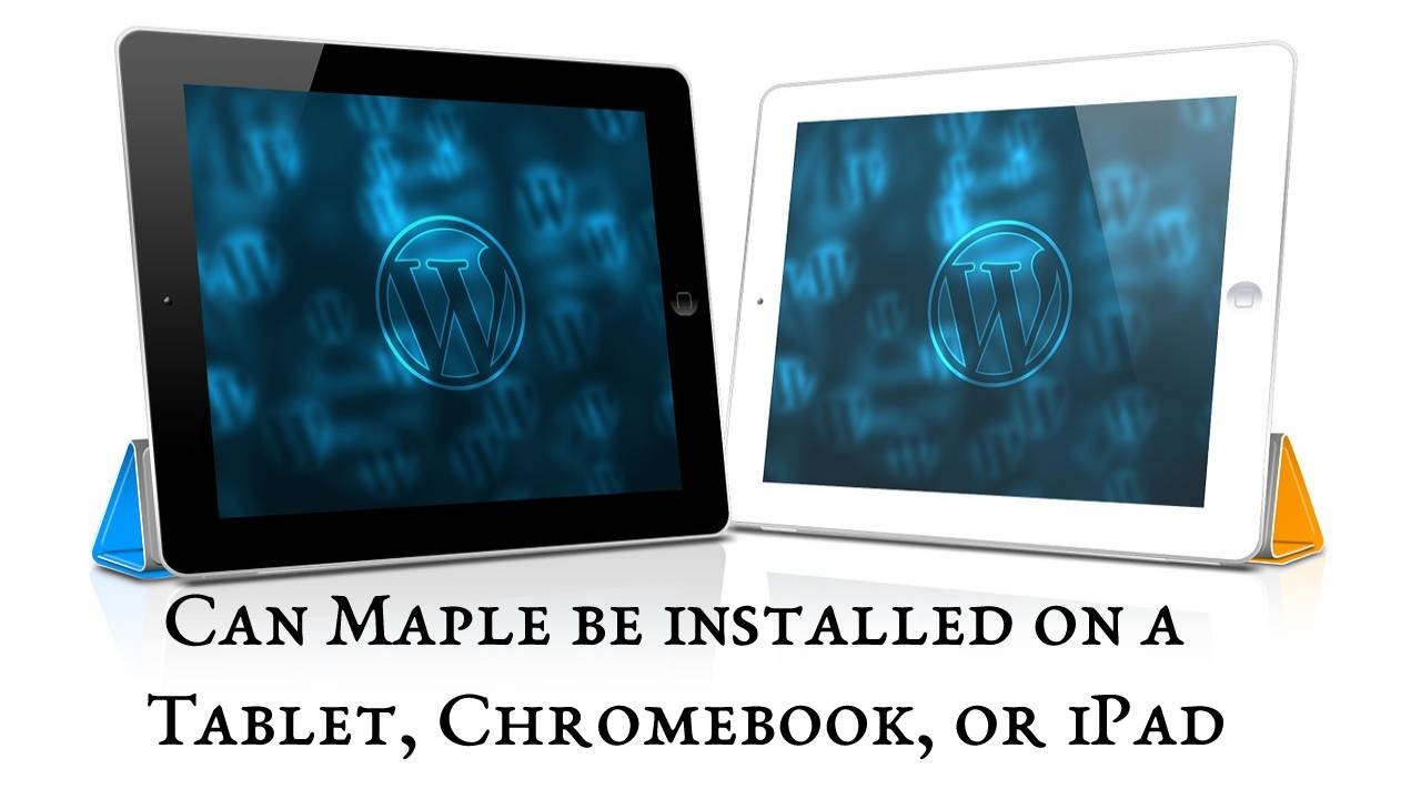 Can Maple be installed on a Tablet, Chromebook, or iPad