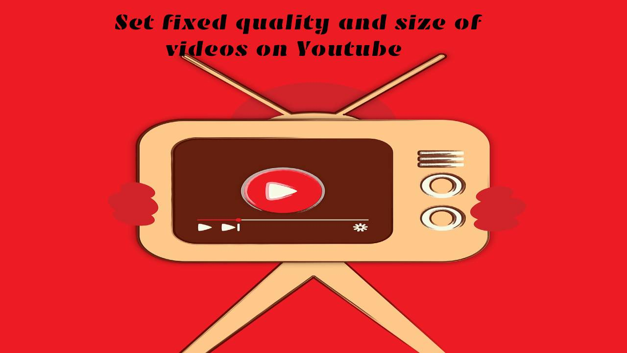 Set fixed quality and size of videos on Youtube