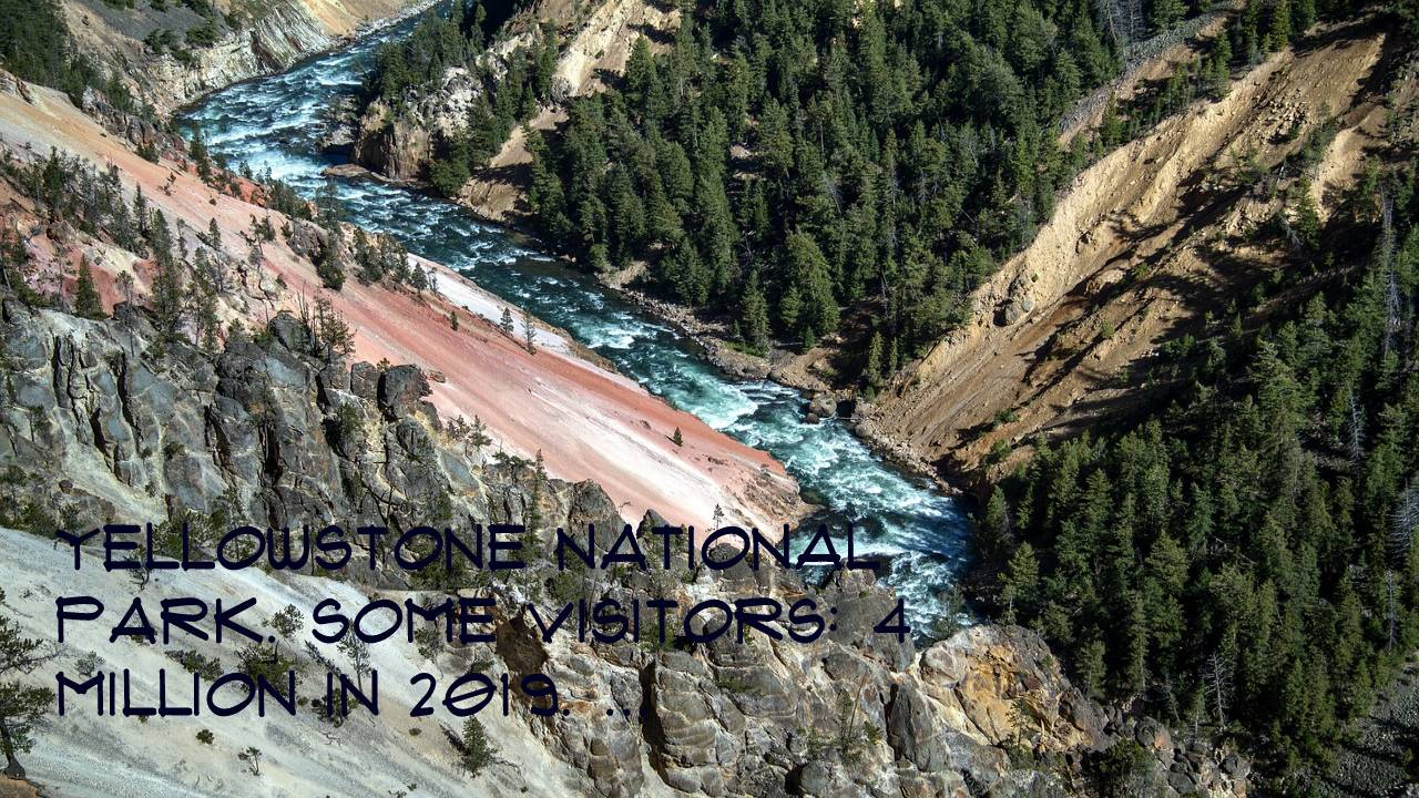 Yellowstone National Park. Some visitors: 4 million in 2019. ...