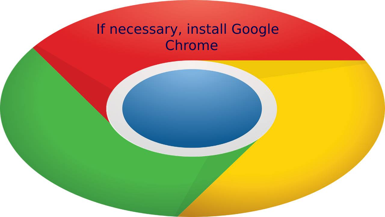 If necessary, install Google Chrome