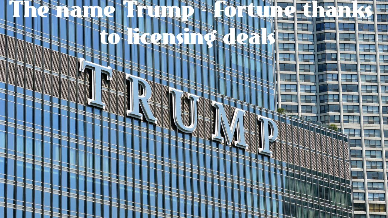 The name Trump - Fortune thanks to licensing deals