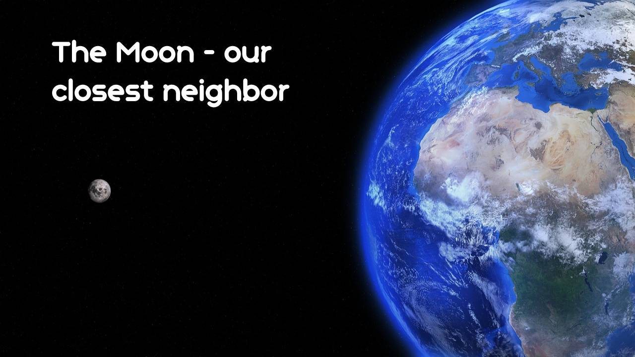 The Moon - our closest neighbor
